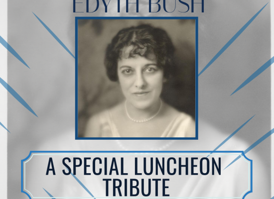 A Special Luncheon Tribute to the Legacy of Edyth Bush